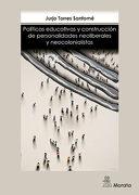Políticas Educativas y Construcción de Personalidades Neoliberales y Neocolonialistas - TORRES SANTOME J. - Morata