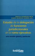 Estudio de la Delegación Funciones Jurisdiccionales en la Rama Ejecutiva: Una Revisión Global y Particular