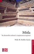 Mitla. Su Desarrollo Cultural e Importancia Regional - Nelly M.; Robles GarcÍA - Fondo De Cultura Económica