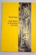 José Martí: la invención de Cuba