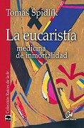 La Eucaristía. Medicina de Inmortalidad - Tomás Spidlík - Editorial Ciudad Nueva