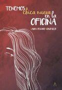 Tenemos Chica Nueva en la Oficina - Laura Delgado GonzÁLez - Azur Grupo Editorial