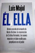 Él y ella: historia secreta de Néstor Kirchner, la resurrección de Cristina Fernández, los nuevos negocios y el plan oculto para perpetuarse en el poder