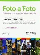 Foto a Foto: Perfecciona tu Técnica y Disfrua Aprendiendo - Javier Sánchez Martínez - J De J Editores