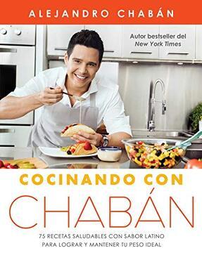 portada Cocinando con Chabán: 75 Recetas Saludables con Sabor Latino Para Lograr y Mantener tu Peso Ideal (Atria Espanol)