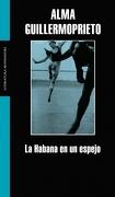 La Habana en un Espejo - Alma Guillermoprieto - Literatura Random House