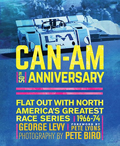 Can-am 50th anniversary: flat out with north america's greatest race series 1966-74 george levy