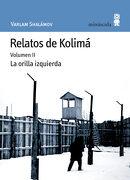 Relatos de Kolima Volumen ii la Orilla Izquierda - Varlam Shalamov - Minuscula