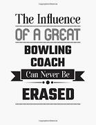 The Influence of a Great Bowling Coach can Never be Erased: Blank Line Bowling Coach Appreciation Notebook (8. 5 x 11 - 110 Blank Pages) (libro en inglés)