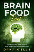 Brain Food Diet: Cognitive Decline and Alzheimers Reversed With Anti-Aging Longevity Diet (libro en inglés)