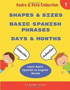 Learn Basic Spanish to English Words: Shapes & Sizes • Basic Spanish Phrases • Days & Months (Pedro & Pete Books for Kids Collection) (libro en inglés)