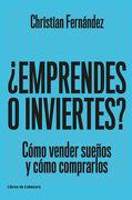 Emprendes o Inviertes?  Cómo Vender Sueños y Cómo Comprarlos - Christian Fernández García - Libros De Cabecera