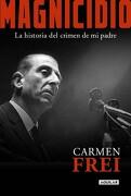 Magnicidio - Carmen Frei Ruiz-Tagle - Aguilar