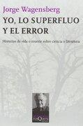 Yo, lo Superfluo y el Error: Historias de Vida o Muerte Sobre Ciencia o Literatura (Metatemas) - Jorge Wagensberg - Tusquets