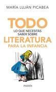 Todo lo que Necesitas Saber Sobre Literatura Para la Infancia - Picabea Maria Lujan - Paidos