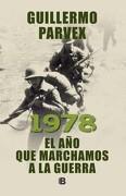 1978. El año que Marchamos a la Guerra - Guillermo Parvex - Ediciones B