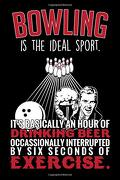 Bowling is the Ideal Sport: Funny Bowling Journal Notebook Gift (6 x 9) (libro en inglés)