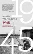1945. Como el Mundo Descubrio el Horror - Annette Wieviorka - Taurus