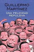 Una Felicidad Repulsiva - Guillermo Martínez - Planeta