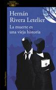 La Muerte es una Vieja Historia - Hernán Rivera Letelier - Alfaguara