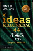Ideas Millonarias - Juan Diego Gómez Gómez - Paidós