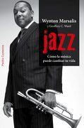 Jazz: Cómo la Música Puede Cambiar tu Vida - Wynton Marsalis,Geoffrey C. Ward - Paidos