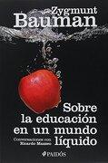 Sobre la Educación en un Mundo Líquido - Zygmunt Bauman - Paidos