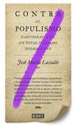 Contra el Populismo: Cartografía de un Totalitarismo Postmoderno (Debate) - José María Lassalle - Debate