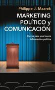 Marketing Político y Comunicación: Claves Para una Buena Información Política - Philippe J. Maarek - Paidós