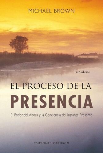 Libro El Proceso de la Presencia: El Poder del Ahora y la