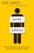 Partes Públicas: Por qué Compartir en la era Digital Mejora Nuestra Manera de Trabajar y Vivir - Jeff Jarvis - Gestión 2000