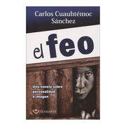 El feo - Ing. Carlos Cuauhtémoc Sánchez - Editorial Diamante