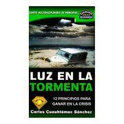 Luz en la Tormenta: 12 Principios Para Ganar en la Crisis (Sabiduria Biblica no Religiosa - Carlos Cuauhtemoc Sanchez - Siruela