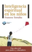 Inteligencia Espiritual en los Niños - Francesc Torralba Roselló - Plataforma Editorial