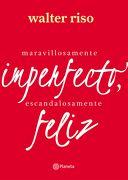 Maravillosamente Imperfecto, Escandalosamente Feliz - Walter Riso - Planeta