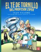 El te de Tornillo del Profesor Ziper - Juan Villoro - Fondo De Cultura Económica