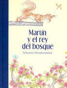 MARTIN Y EL REY DEL BOSQUE - Sebastian Meschenmoser - Fondo de Cultura Económica