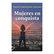 Mujeres en Conquista - Ing. Carlos Cuauhtémoc Sánchez - Ediciones Selectas Diamante
