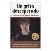 Un Grito Desesperado - Carlos Cuauhtemoc Sanchez - Ediciones Selectas Diamante