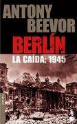Berlín. La Caída: 1945 - Antony Beevor - Booket