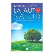 La Revolución de la Autosalud - J. Michael Zenn - Ediciones B