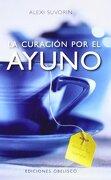 La Curación por el Ayuno - Alexi Suvorin - Ediciones Obelisco S.L.