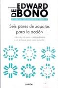 Seis Pares de Zapatos Para la Acción. Una Solución Para Cada Problema y un Enfoque Para Cada Solución - Edward De Bono - Paidos