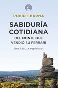 Sabiduria Cotidiana del Monje que Vendio su Ferrarri. Una Fabula Espiritual - Robin S. Sharma - Debolsillo