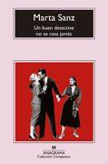 Un Buen Detective no se Casa Jamas - Marta Sanz - Anagrama
