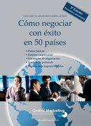 Cómo Negociar con Éxito en 50 Países - Olegario Llamazares Garcia-Lomas - Global Marketing Strategies, S.L.
