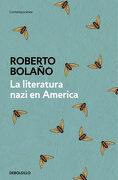 La Literatura Nazi en América - Roberto Bolaño - Debolsillo