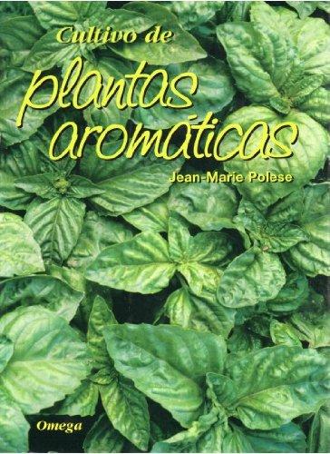 Cultivo de plantas aromÁticas (guÍas del naturalista-horticultura); jean marie polese