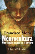Neurocultura: Una Cultura Basada en el Cerebro - Francisco Mora - Alianza Editorial