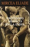 Erotismo Mistico en la India - Mircea Eliade - Editorial Kairós Sa